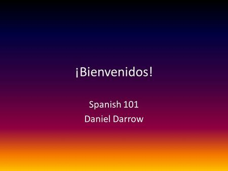 ¡Bienvenidos! Spanish 101 Daniel Darrow. CLEP If you have had formal Spanish classes in high school or college; are a native speaker, heritage speaker.