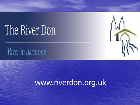 Www.riverdon.org.uk. A three way management solution The Don District Salmon Fishery Board The Don District Salmon Fishery Board The River Don Brown Trout.