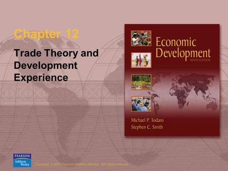Copyright © 2006 Pearson Addison-Wesley. All rights reserved. Chapter 12 Trade Theory and Development Experience.