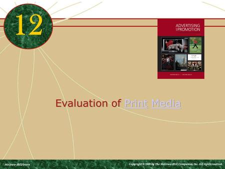 Evaluation of Print MediaPrintMedia Evaluation of Print MediaPrintMedia 12 McGraw-Hill/Irwin Copyright © 2009 by The McGraw-Hill Companies, Inc. All rights.