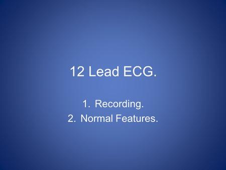 Recording. Normal Features.