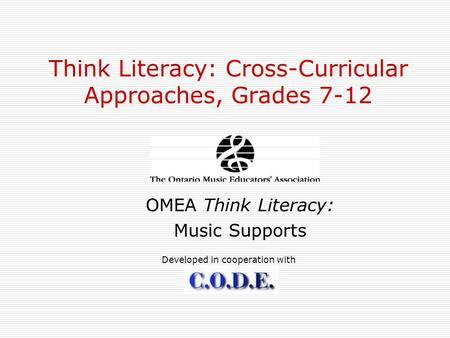 Think Literacy: Cross-Curricular Approaches, Grades 7-12 OMEA Think Literacy: Music Supports Developed in cooperation with.