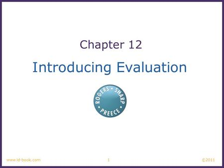 ©2011 1www.id-book.com Introducing Evaluation Chapter 12.