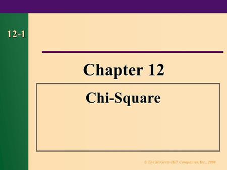 © The McGraw-Hill Companies, Inc., 2000 12-1 Chapter 12 Chi-Square.