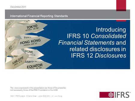 International Financial Reporting Standards The views expressed in this presentation are those of the presenter, not necessarily those of the IFRS Foundation.