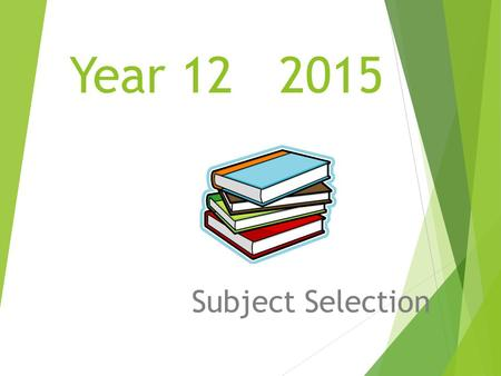 Year 12 2015 Subject Selection. Your course selection  You have to take six subjects  Most subjects will have about 20 – 25 credits available in it.