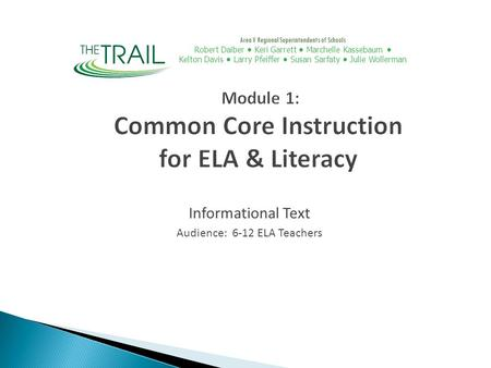 Informational Text Audience: 6-12 ELA Teachers Module 1: Common Core Instruction for ELA & Literacy Area V Regional Superintendents of Schools Robert Daiber.