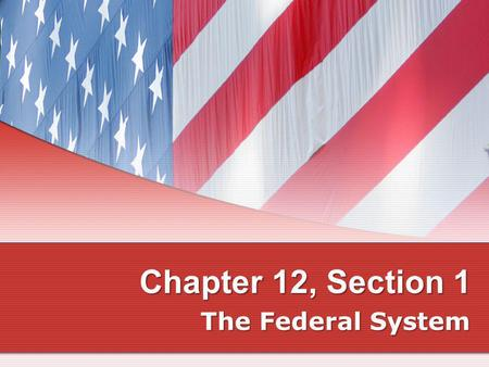Chapter 12, Section 1 The Federal System.
