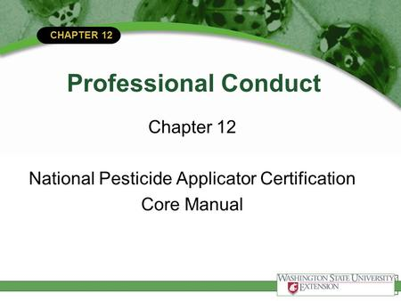 CHAPTER 12 Professional Conduct Chapter 12 National Pesticide Applicator Certification Core Manual.