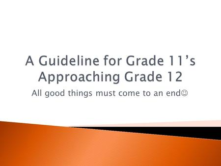 All good things must come to an end. Grade 11 students must take 4 courses per semester Grade 12 students must take a minimum of 3 courses each semester.