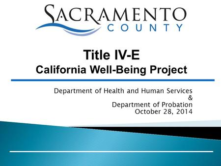 Department of Health and Human Services & Department of Probation October 28, 2014 Title IV-E California Well-Being Project.
