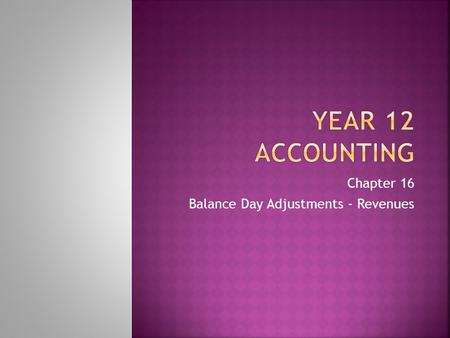 Chapter 16 Balance Day Adjustments - Revenues