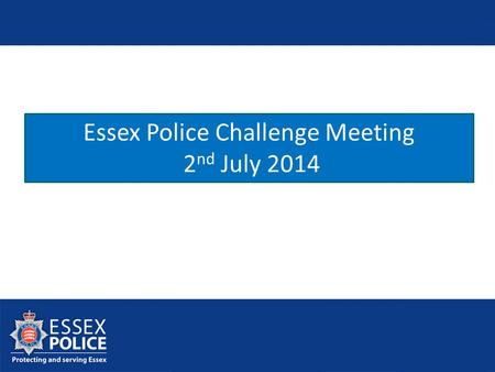 Essex Police Challenge Meeting 2 nd July 2014 DRAFT 30.06.14.