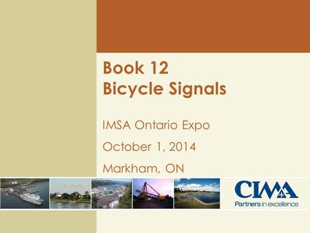 Book 12 Bicycle Signals IMSA Ontario Expo October 1, 2014 Markham, ON.