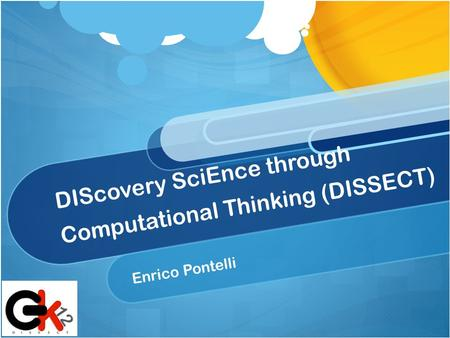 DIScovery SciEnce through Computational Thinking (DISSECT) Enrico Pontelli.