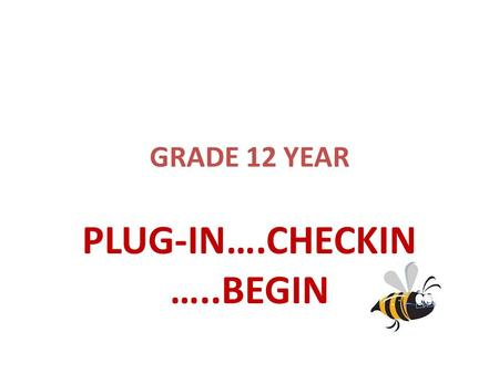 GRADE 12 YEAR PLUG-IN….CHECKIN …..BEGIN. HIGH SCHOOL GRADUATION REQUIRMENTS – REGULAR ACADEMIC PROGRAM 5 Courses at the grade 12 level – 600 or 800 4.