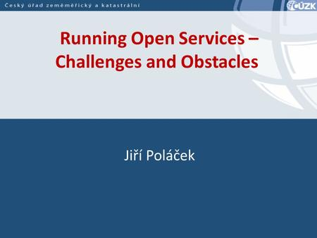 Running Open Services – Challenges and Obstacles Jiří Poláček.