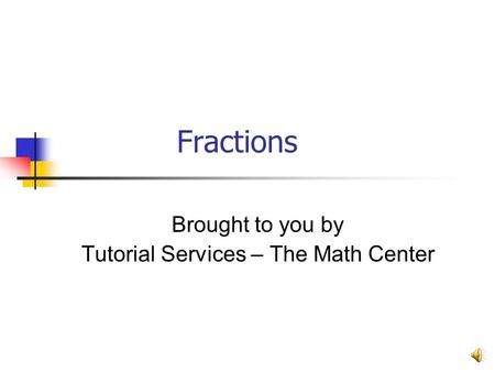 Brought to you by Tutorial Services – The Math Center
