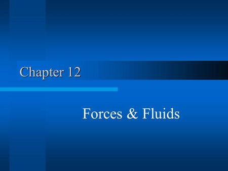 Chapter 12 Forces & Fluids.