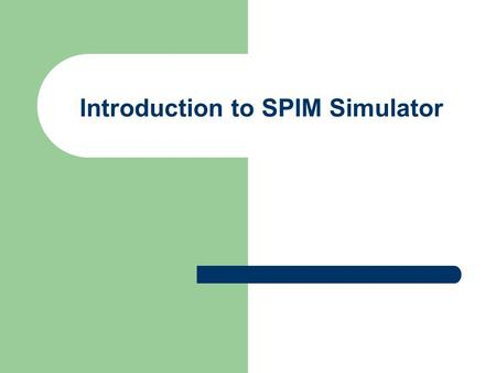 Introduction to SPIM Simulator. 2 SPIM Simulator SPIM is a software simulator that runs programs written for MIPS R2000/R3000 processors SPIM ' s name.