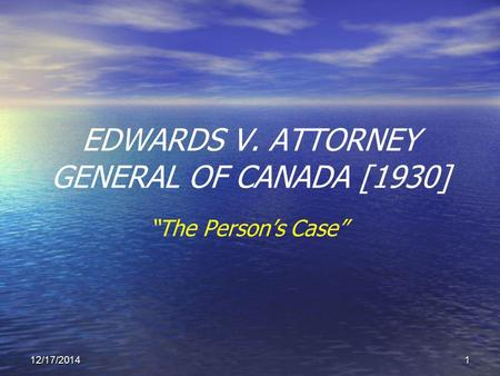 "12/17/20141 EDWARDS V. ATTORNEY GENERAL OF CANADA [1930] ""The Person's Case"""