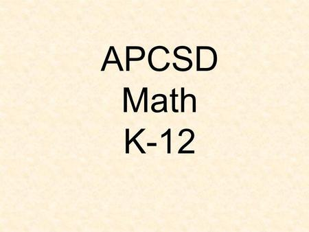 APCSD Math K-12. We use numbers everyday What does that look like in Averill Park in grades 9-12 6-8 K-5.