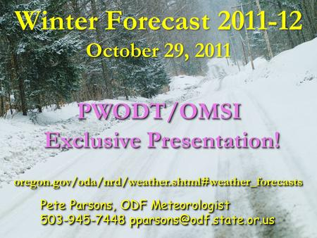 October Winter Forecast 2011-12 October 29, 2011 Pete Parsons, ODF Meteorologist 503-945-7448 Pete Parsons, ODF Meteorologist.