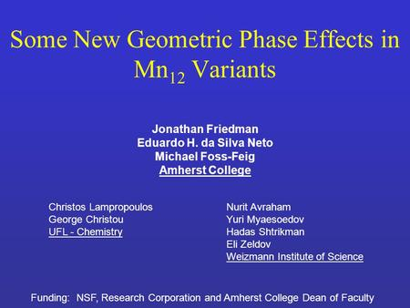Some New Geometric Phase Effects in Mn 12 Variants Jonathan Friedman Eduardo H. da Silva Neto Michael Foss-Feig Amherst College Funding: NSF, Research.