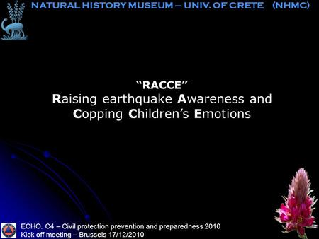 """RACCE"" Raising earthquake Awareness and Copping Children's Emotions ECHO. C4 – Civil protection prevention and preparedness 2010 Kick off meeting – Brussels."