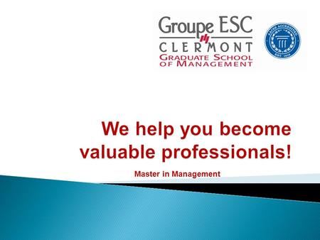 Master in Management. Why choose Clermont Graduate School of Management ? Internationally recognised programs AACSB Accreditation - ESC Clermont is one.