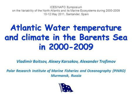 Atlantic Water temperature and climate in the Barents Sea in 2000-2009 Vladimir Boitsov, Alexey Karsakov, Alexander Trofimov Polar Research Institute of.