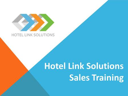 Hotel Link Solutions Sales Training. WHAT, HOW, WHY WHY, HOW, WHAT.