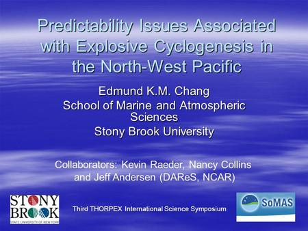 Predictability Issues Associated with Explosive Cyclogenesis in the North-West Pacific Edmund K.M. Chang School of Marine and Atmospheric Sciences Stony.