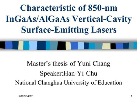 2003/04/071 Characteristic of 850-nm InGaAs/AlGaAs Vertical-Cavity Surface-Emitting Lasers Master's thesis of Yuni Chang Speaker:Han-Yi Chu National Changhua.