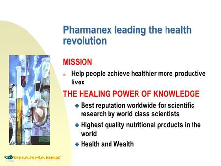 Pharmanex leading the health revolution MISSION n Help people achieve healthier more productive lives THE HEALING POWER OF KNOWLEDGE u Best reputation.