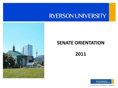 SENATE ORIENTATION 2011. RYERSON ACT  Sets the objects of Ryerson University  Defines role of Board of Governors www.ryerson.ca/about/governors/ management.