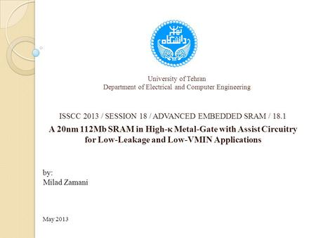 University of Tehran Department of Electrical and Computer Engineering ISSCC 2013 / SESSION 18 / ADVANCED EMBEDDED SRAM / 18.1 A 20nm 112Mb SRAM in High-κ.