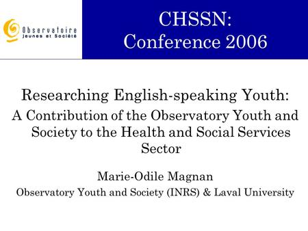 Researching English-speaking Youth: A Contribution of the Observatory Youth and Society to the Health and Social Services Sector Marie-Odile Magnan Observatory.