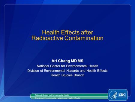 Art Chang MD MS National Center for Environmental Health Division of Environmental Hazards and Health Effects Health Studies Branch Health Effects after.