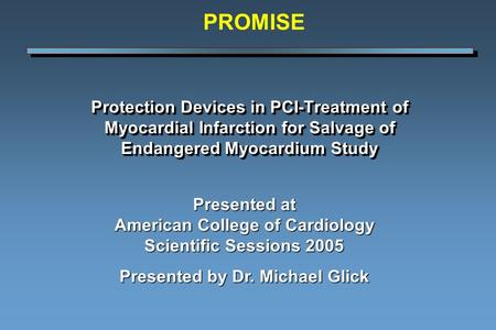 Protection Devices in PCI-Treatment of Myocardial Infarction for Salvage of Endangered Myocardium Study Presented at American College of Cardiology Scientific.