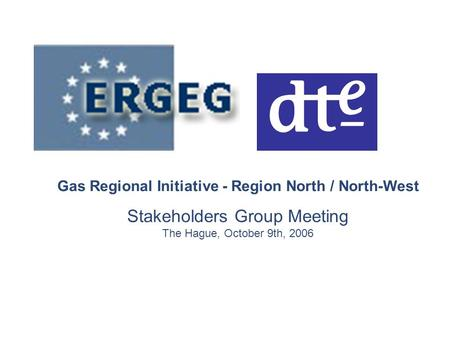 Gas Regional Initiative - Region North / North-West Stakeholders Group Meeting The Hague, October 9th, 2006.
