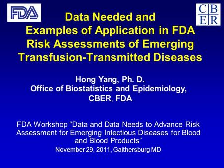 "FDA Workshop ""Data and Data Needs to Advance Risk Assessment for Emerging Infectious Diseases for Blood and Blood Products"" November 29, 2011, Gaithersburg."
