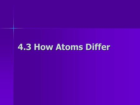 4.3 How Atoms Differ Atomic Number - Atomic Number = # protons in an atom - # of protons determines kind of atom (atoms of an element always have the.