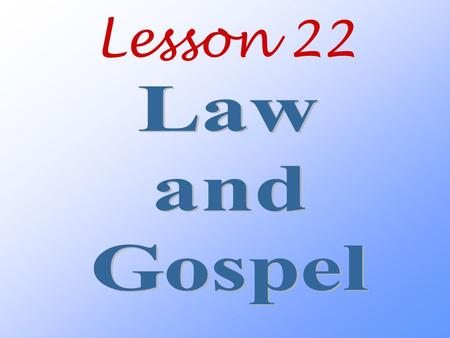 Lesson 22. Why do we need to know the difference between law and gospel?