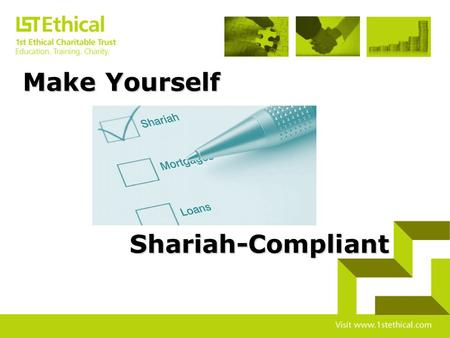 Shariah-Compliant Make Yourself Why is Shariah-Compliance Important? Our lifelong objective is to seek the pleasure of Creator 'Islam' is a complete.