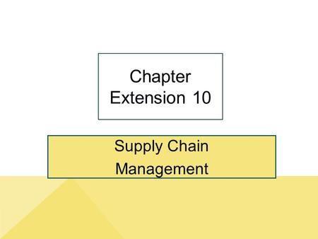 Supply Chain Management Chapter Extension 10. ce10-2 Study Questions Copyright © 2014 Pearson Education, Inc. Publishing as Prentice Hall Q1: What are.