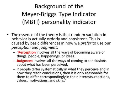 Background of the Meyer-Briggs Type Indicator (MBTI) personality indicator The essence of the theory is that random variation in behavior is actually orderly.