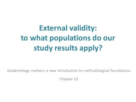 External validity: to what populations do our study results apply?