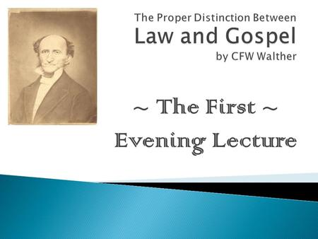 ~ The First ~ Evening Lecture.  Lutheran theologian, born 1811, died 1887  Emigrated from Germany  First president of the Lutheran Church – Missouri.