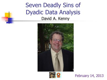 Seven Deadly Sins of Dyadic Data Analysis David A. Kenny February 14, 2013.